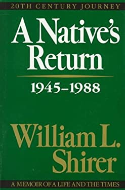 Native's Return: Twentith Century Journey, 1945-1988; A Memoir of a Life and the Times: A Memoir of a Life and the Times