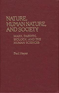 Nature, Human Nature, and Society: Marx, Darwin, Biology, and the Human Sciences 9780313231612