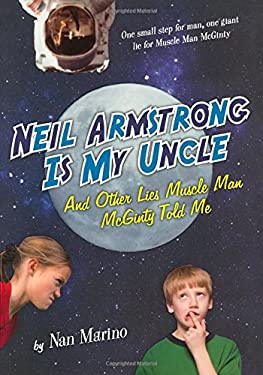 Neil Armstrong Is My Uncle and Other Lies Muscle Man McGinty Told Me 9780312665487
