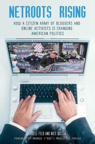 Netroots Rising: How a Citizen Army of Bloggers and Online Activists Is Changing American Politics 9780313346606