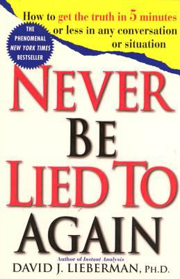 Never Be Lied to Again: How to Get the Truth in 5 Minutes or Less in Any Conversation or Situation 9780312204280