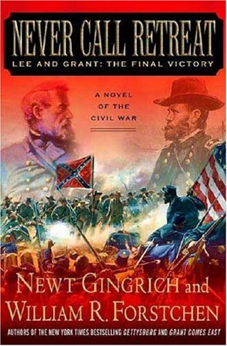 Never Call Retreat: Lee and Grant: The Final Victory 9780312342999