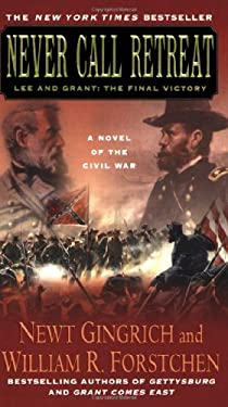Never Call Retreat: Lee and Grant: The Final Victory 9780312949310