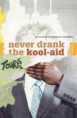 Never Drank the Kool-Aid: Essays 9780312425784