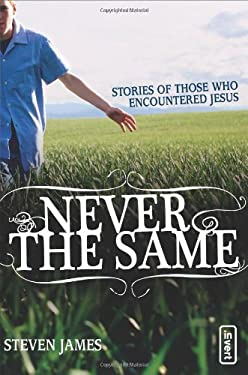 Never the Same: Stories of Those Who Encountered Jesus 9780310259510