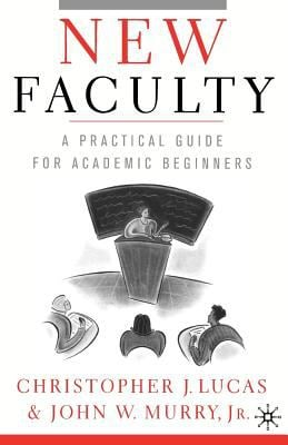 New Faculty: A Practical Guide for Academic Beginners 9780312295370