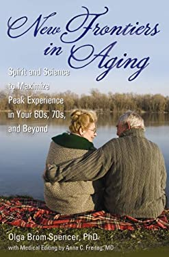 New Frontiers in Aging: Spirit and Science to Maximize Peak Experience in Your 60s, 70s, and Beyond 9780313359330