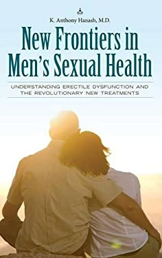 New Frontiers in Men's Sexual Health: Understanding Erectile Dysfunction and the Revolutionary New Treatments 9780313362637