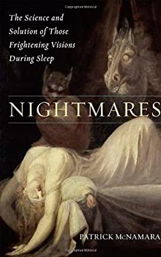 Nightmares: The Science and Solution of Those Frightening Visions During Sleep 9780313345128