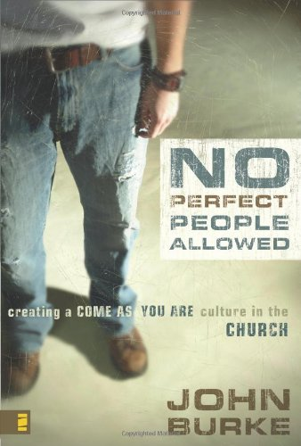 No Perfect People Allowed: Creating a Come as You Are Culture in the Church 9780310275015