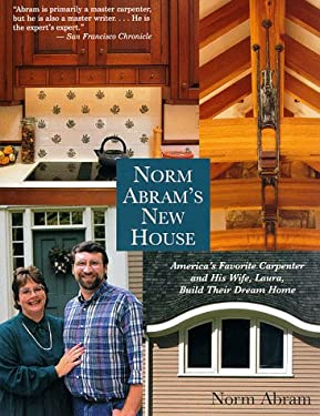 Norm Abram's New House: America's Favorite Carpenter and His Wife, Laura, Build Their Dream Home 9780316004107
