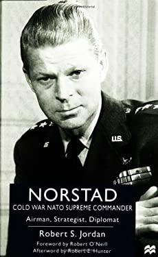 Norstad: Cold-War NATO Supreme Commander: Airman, Strategist, Diplomat 9780312226701
