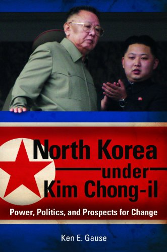 North Korea Under Kim Chong-Il: Power, Politics, and Prospects for Change 9780313381751