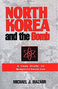 North Korea and the Bomb: A Case Study in Nonproliferation 9780312124434