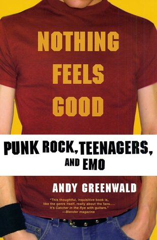 Nothing Feels Good: Punk Rock, Teenagers, and Emo 9780312308636