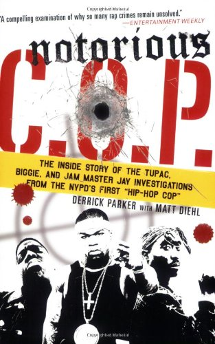 Notorious C.O.P.: The Inside Story of the Tupac, Biggie, and Jam Master Jay Investigations from the NYPD's First
