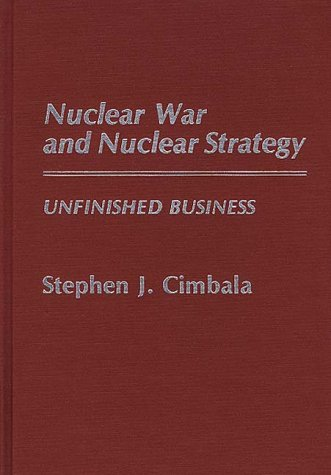 Nuclear War and Nuclear Strategy: Unfinished Business 9780313260155