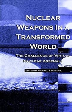 Nuclear Weapons in a Transformed World: The Challenge of Virtual Nuclear Arsenals 9780312162023