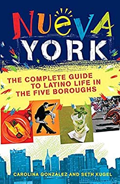 Nueva York: The Complete Guide to Latino Life in the Five Boroughs 9780312354886