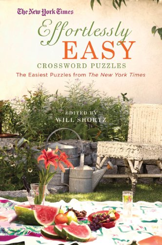 The New York Times Effortlessly Easy Crossword Puzzles: The Easiest Puzzles from the New York Times 9780312645458