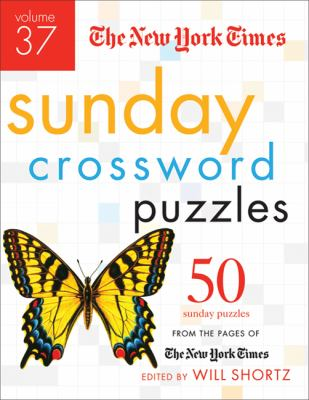 The New York Times Sunday Crossword Puzzles, Volume 37: 50 Sunday Puzzles from the Pages of the New York Times