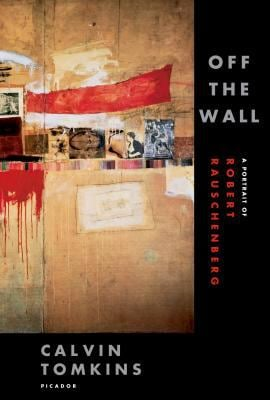 Off the Wall: A Portrait of Robert Rauschenberg 9780312425852