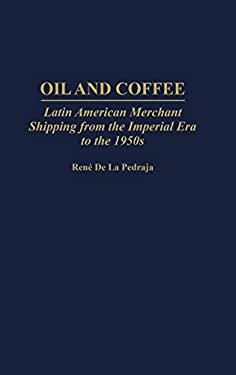 Oil and Coffee: Latin American Merchant Shipping from the Imperial Era to the 1950s 9780313308390