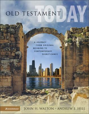 Old Testament Today: A Journey from Original Meaning to Contemporary Significance 9780310238263