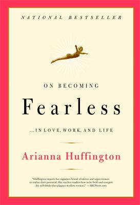 On Becoming Fearless: In Love, Work, and Life 9780316166829