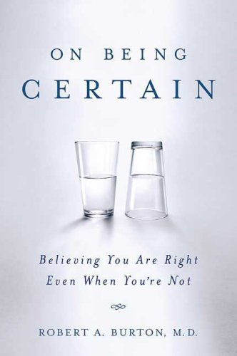 On Being Certain: Believing You Are Right Even When You're Not 9780312541521