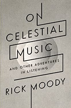 On Celestial Music: And Other Adventures in Listening 9780316105217