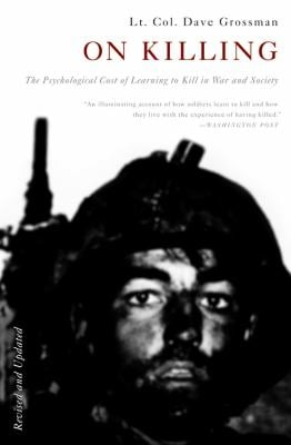 On Killing: The Psychological Cost of Learning to Kill in War and Society 9780316040938