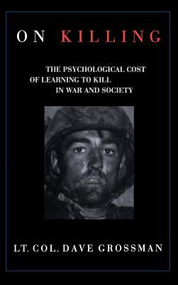 On Killing: The Psychological Cost of Learning to Kill in War and Society