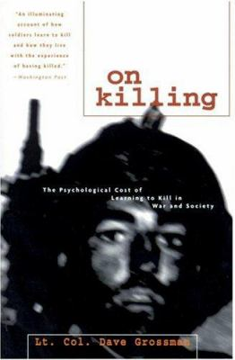 On Killing: The Psychological Cost of Learning to Kill in War and Society 9780316330114