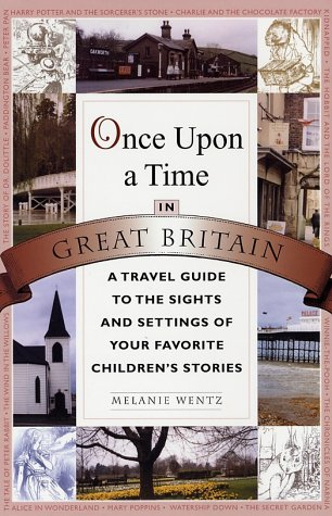 Once Upon a Time in Great Britain: A Travel Guide to the Sights and Settings of Your Favorite Children's Stories 9780312283384