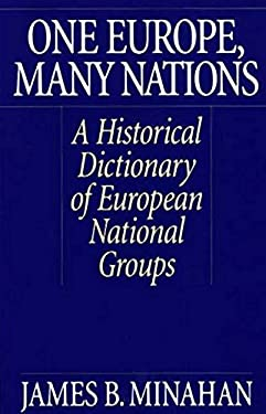 One Europe, Many Nations: A Historical Dictionary of European National Groups 9780313309847
