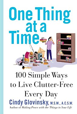 One Thing at a Time: 100 Simple Ways to Live Clutter-Free Every Day 9780312324865