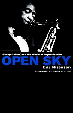 Open Sky: Sonny Rollins and His World of Improvisation 9780312253301