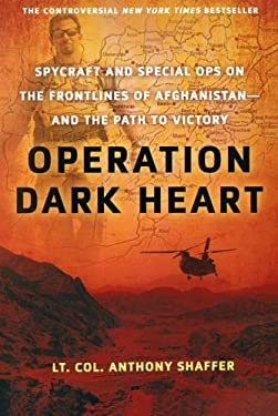 Operation Dark Heart: Spycraft and Special Ops on the Frontlines of Afghanistan---And the Path to Victory 9780312606916