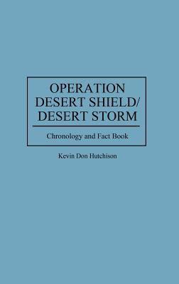 Operation Desert Shield/Desert Storm: Chronology and Fact Book 9780313296062