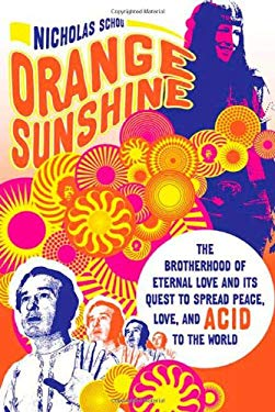 Orange Sunshine: The Brotherhood of Eternal Love and Its Quest to Spread Peace, Love, and Acid to the World 9780312551834