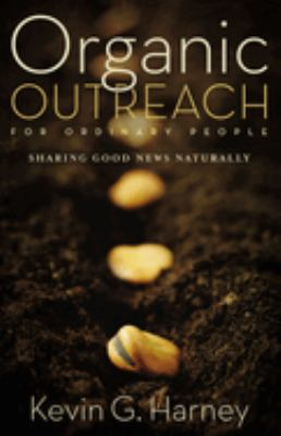 Organic Outreach for Ordinary People: Sharing Good News Naturally 9780310273950