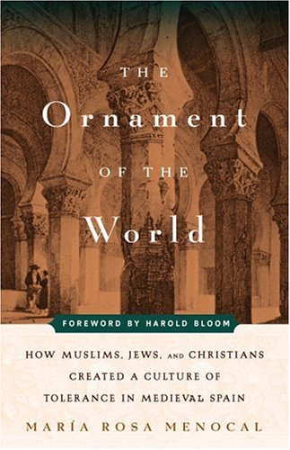 Ornament of the World: How Muslims, Jews, and Christians Created a Culture of Tolerance in Medieval Spain 9780316566889