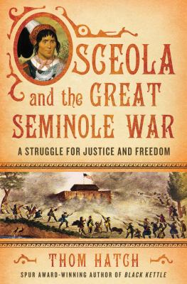 Osceola and the Great Seminole War: A Struggle for Justice and Freedom 9780312355913
