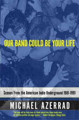 Our Band Could Be Your Life: Scenes from the American Indie Underground 1981-1991 9780316787536