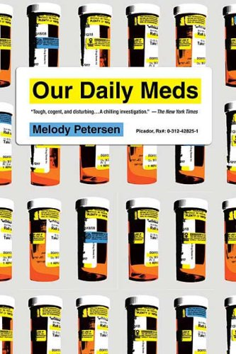 Our Daily Meds: How the Pharmaceutical Companies Transformed Themselves Into Slick Marketing Machines and Hooked the Nation on Prescri 9780312428259