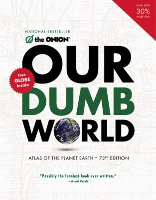 Our Dumb World: Atlas of the Planet Earth 9780316018432