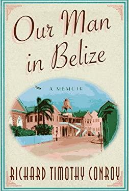 Our Man in Belize: A Memoir 9780312169596