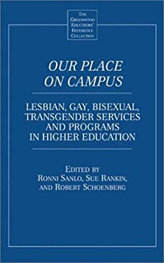 Our Place on Campus: Lesbian, Gay, Bisexual, Transgender Services and Programs in Higher Education 9780313314063