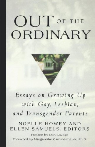 Out of the Ordinary: Essays on Growing Up with Gay, Lesbian, and Transgender Parents 9780312244897